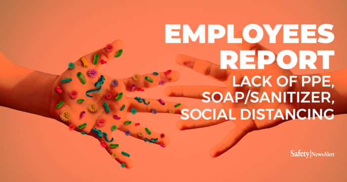 employees report lack of PPE soap sanitizer social distancing